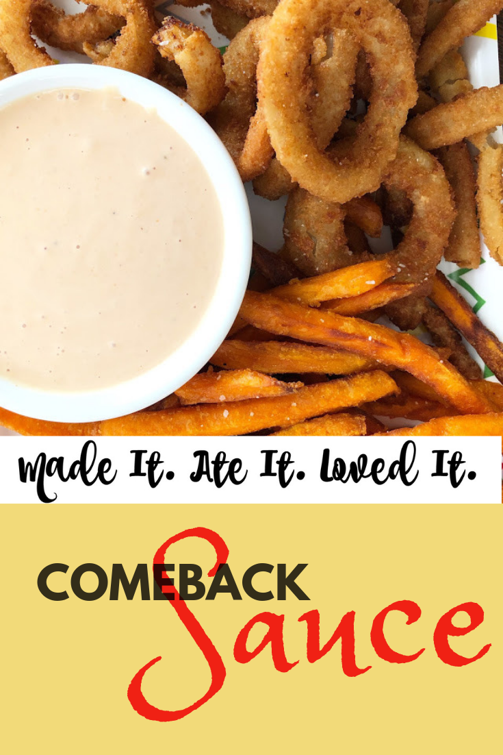 Comeback Sauce This sauce is what dreams are made of! The perfect sauce for dipping anything and everything in. A favorite of ours is onion rings and fries!